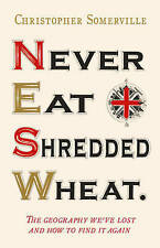Never Eat Shredded Wheat: The Geography We've Lost and How to Find it Again by C