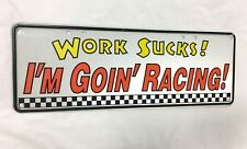 WORK SUCKS GOING RACING - METAL TIN NOVELTY NUMBER LICENSE PLATE WALL SIGN GIFT