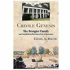 Creole Genesis : The Bringier Family and Antebellum Plantation Life in...