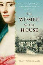 The Women of the House: How a Colonial She-Merchant Built a Mansion, a Fortune,