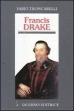 Francis Drake. La pirateria inglese nell'età di Elisabetta F.Troncarelli Salerno