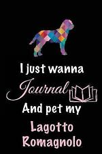 I Just Wanna Journal and Pet My Lagotto Romagnolo : Dog Notebooks, 6 X 9, 108.