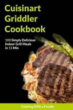 The Cuisinart Griddler Grilling Cookbook by Cooking With a Foodie 2015 Paperback