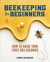 Beekeeping for Beginners : How to Raise Your First Bee Colonies, Paperback by...