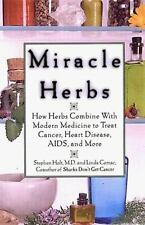 Miracle Herbs: How Herbs Combine With Modern Medicine to Treat Cancer; Heart Dis