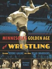 Minnesota's Golden Age of Wrestling : From Verne Gagne to the Road Warriors...