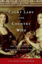 Court Lady and Country Wife: Two Noble Sisters in Seventeenth-Century -ExLibrary