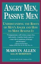 Angry Men, Passive Men: Understanding the Roots of Men's Anger and How to Move B