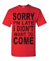 Black Sorry I'm Late I Didn't Want To Come T-Shirt Funny Lazy Novelty Shirts