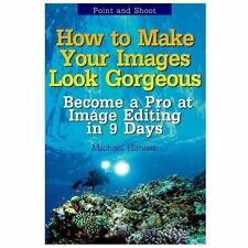 Point and Shoot: How to Make Your Images Look Gorgeous : Become a Pro at...