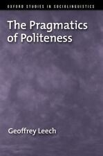Oxford Studies in Sociolinguistics Ser.: The Pragmatics of Politeness by...