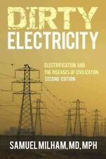 Dirty Electricity : Electrification and the Diseases of Civilization, Paperba...
