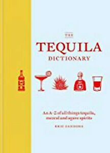 The Tequila Dictionary: An A–Z of all things tequila, mezcal and agave spirits,