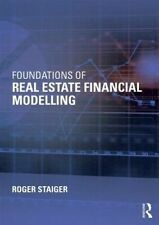 Foundations of Real Estate Financial Modelling by Roger Staiger