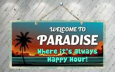 "740HS Welcome To Paradise Always Happy Hour 5""x10"" Aluminum Hanging Novelty Sign"