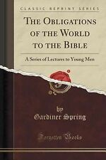 The Obligations of the World to the Bible : A Series of Lectures to Young Men...