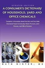 A Consumer's Dictionary of Household, Yard and Office Chemicals: Complete Inform