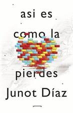 Asi Es Como la Pierdes : Relatos by Junot D�az (2013, Paperback)