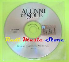 CD Singolo ALUNNI DEL SOLE Per una canzone d'amore PROMO NAR mc dvd (S9)
