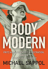 Body Modern: Fritz Kahn, Scientific Illustration, and the Homuncular Subject by