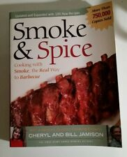 Smoke and Spice : Cooking with Smoke, the Real Way to Barbecue by Bill Jamison …