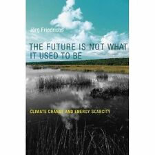 The Future is Not What it Used to be: Climate Change and Energy Scarcity by Frie