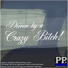 1 x Driven by a Crazy Bitch-WHITE-Car,Van,Woman,Sign,Sticker,Adhesive,Window