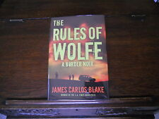 THE RULES OF WOLFE #2 by James Carlos Blake, SIGNED 1st ed/1st print 2013, HCDJ