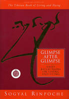 Glimpse After Glimpse: Daily Reflections on Living and Dying, By Sogyal Rinpoche