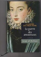 La guerre des trois Henri 2 La guerre des amoureuses Jean d'Aillon