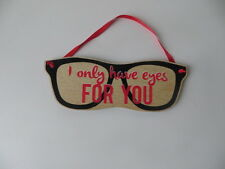 I Only Have Eyes For You Glasses Plaque Valentine Birthday Hen Stag Decoration
