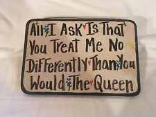 Wooden Sign All I Ask Is To Be Treated Like The Queen