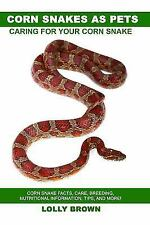 Corn Snakes as Pets: Corn Snake Facts, Care, Breeding, Nutritional Information,