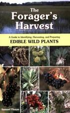 The Forager's Harvest : A Guide to Identifying, Harvesting, and Preparing Edible Wild Plants by Samuel Thayer (2006, Trade Paperback)