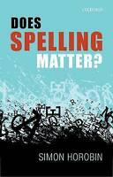 Does Spelling Matter? by Horobin, Simon (University of Oxford, Professor of Engl