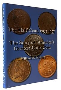 Eckberg: The Half Cent 1793-1857. The Story of America's Greatest Little Coin