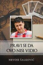 Pravi Se Da Ovo Nisi Vidio : Serbian Edition by Hrvoje Salkovic (2016,...