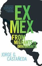 Ex Mex : From Migrants to Immigrants by Jorge G. Castañeda (Paperback)