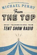 From the Top : Brief Transmissions from Tent Show Radio Paperback Michael Perry