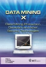 Data Mining X: Data Mining, Protection, Detection and Other Security Technologie