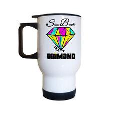 Shine Bright Like A Diamond TRAVEL Mug | Cool | Coffee Mugs | Tea | Drink Work