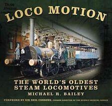 Loco Motion: The World's Oldest Steam Locomotives, Bailey, Michael R, Good, Hard