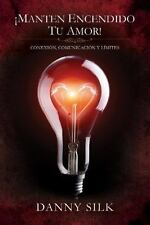 Manten Encendido Tu Amor!: Conexion, Comunicacion y Limites (Paperback or Softba
