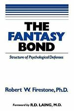 The Fantasy Bond : The Structure of Psychological Defenses by Robert W....