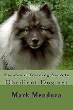Keeshond Training Secrets : Obedient-Dog. net by Mark Mendoza (2015, Paperback)