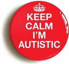 KEEP CALM I'M AUTISTIC BADGE BUTTON PIN (Size is 1inch/25mm diameter) AUTISM ASD