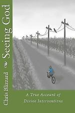 Seeing God : A True Account of Divine Interventions by Chris Blizzard (2015,...