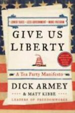 Give Us Liberty : A Tea Party Manifesto by Dick Armey and Matt Kibbe (2010,...