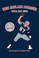 New England Patriots Trivia Quiz Book : 500 Questions on Foxboro's Finest, Pa...