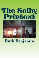 The Selby Printout by Ruth Benjamin (2013, Paperback)